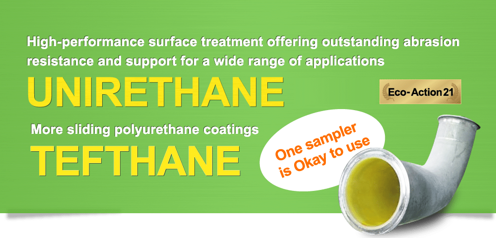 High-performance surface treatment offering outstanding abrasion resistance and support for a wide range of applications UNIRETHANE More sliding polyurethane coatings TEFTHANE One sampler is Okay to use